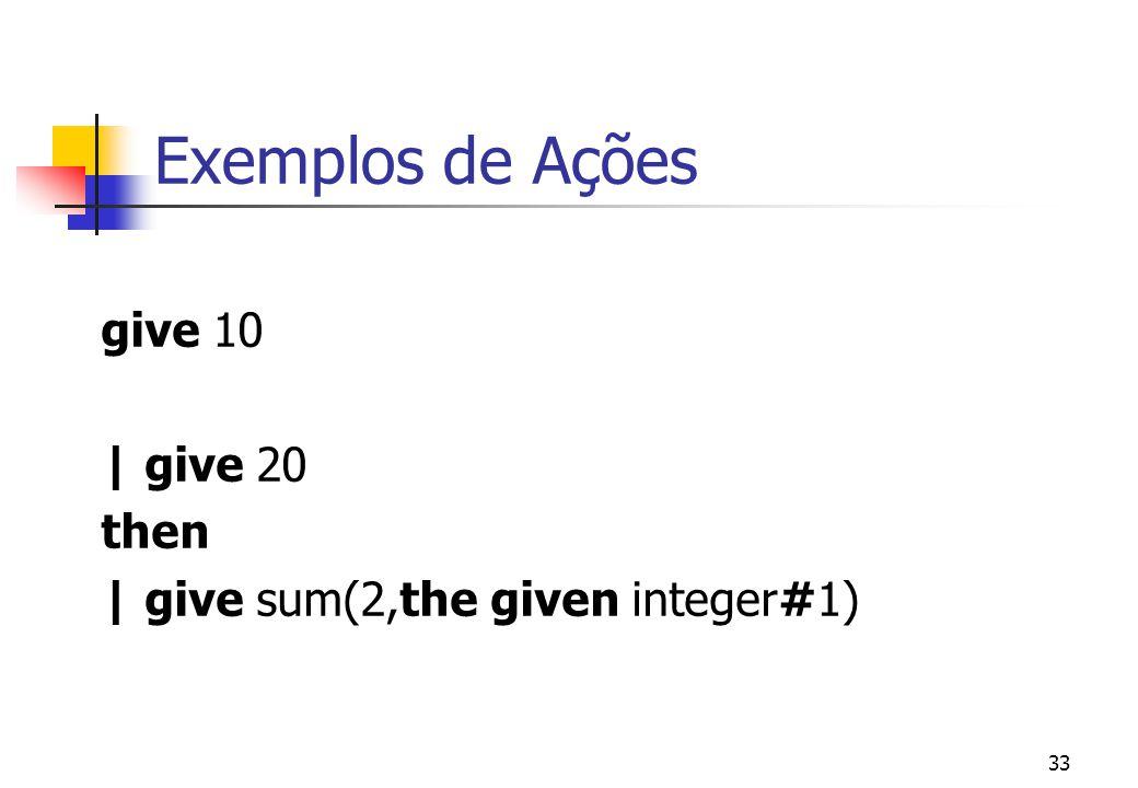 32 Principais Operadores Funcionais give e -- produz o valor resultante da avaliação da expressão e. x then y -- Executa as ações x e y seqüencialment