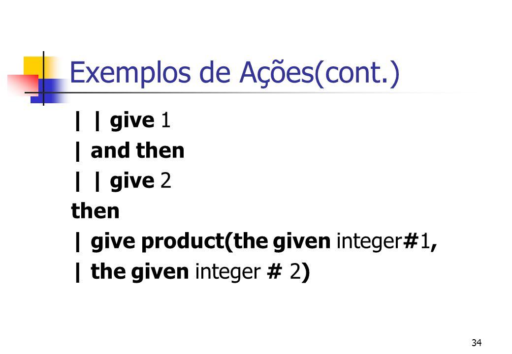 33 Exemplos de Ações give 10 | give 20 then | give sum(2,the given integer#1)