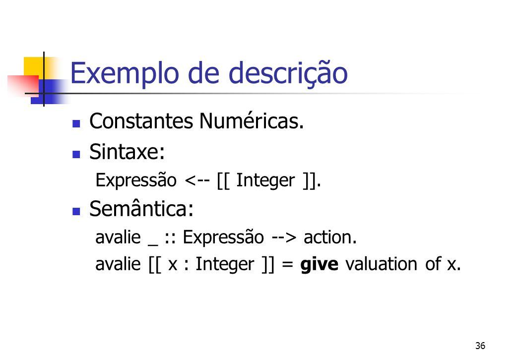 35 Exemplo de Descrição Linguagens de Expressões 1 + 2 4 5 * 2