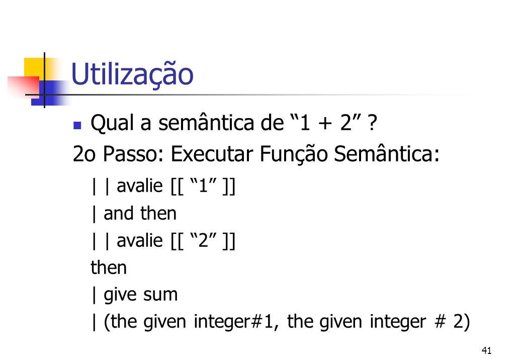 """40 Utilização Qual a semântica de """"1 + 2"""" ? 2o Passo: Executar Função Semântica: avalie [[ [[ """"1"""" ]] """"+"""" [[ """"2"""" ]] ]]"""