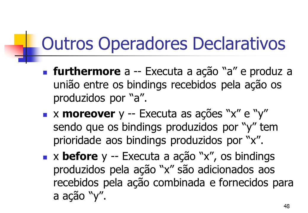 47 Exemplos de Ações bind x to 10 | | bind x to 20 | and then | | bind y to 1 hence | give sum(the value bound to x , | the value bound to y )