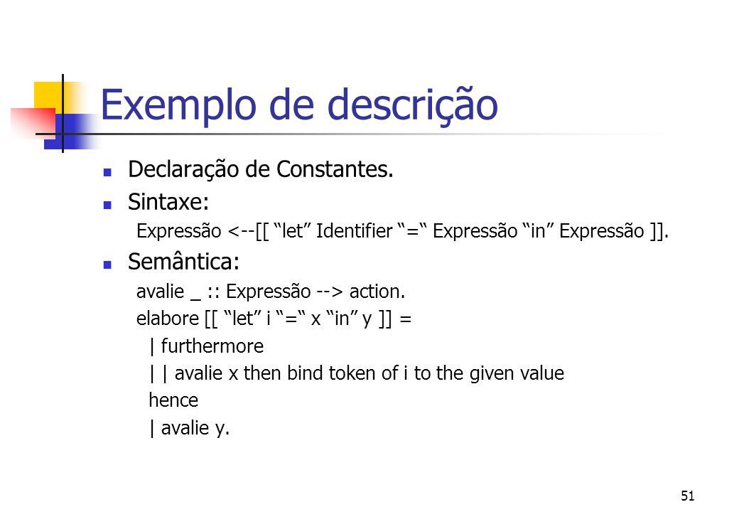 50 Exemplo de Descrição Linguagens com declarações: let x = 1 in x + 2 let x = 1 in let y = 3 in x * y + 1