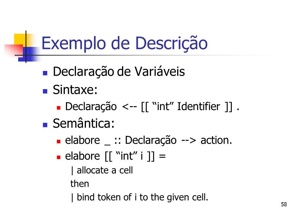 57 Exemplo de Descrição Linguagem com declarações e variáveis e comandos imperativos: int x; int y; x = 1; y = x + 1;