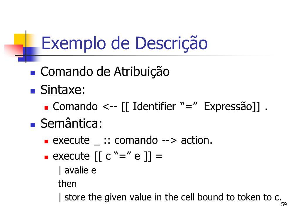 58 Exemplo de Descrição Declaração de Variáveis Sintaxe: Declaração <-- [[ int Identifier ]].