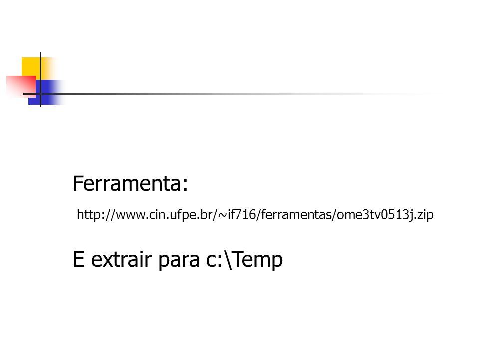 http://www.cin.ufpe.br/~if716/ferramentas/ome3tv0513j.zip Ferramenta: E extrair para c:\Temp