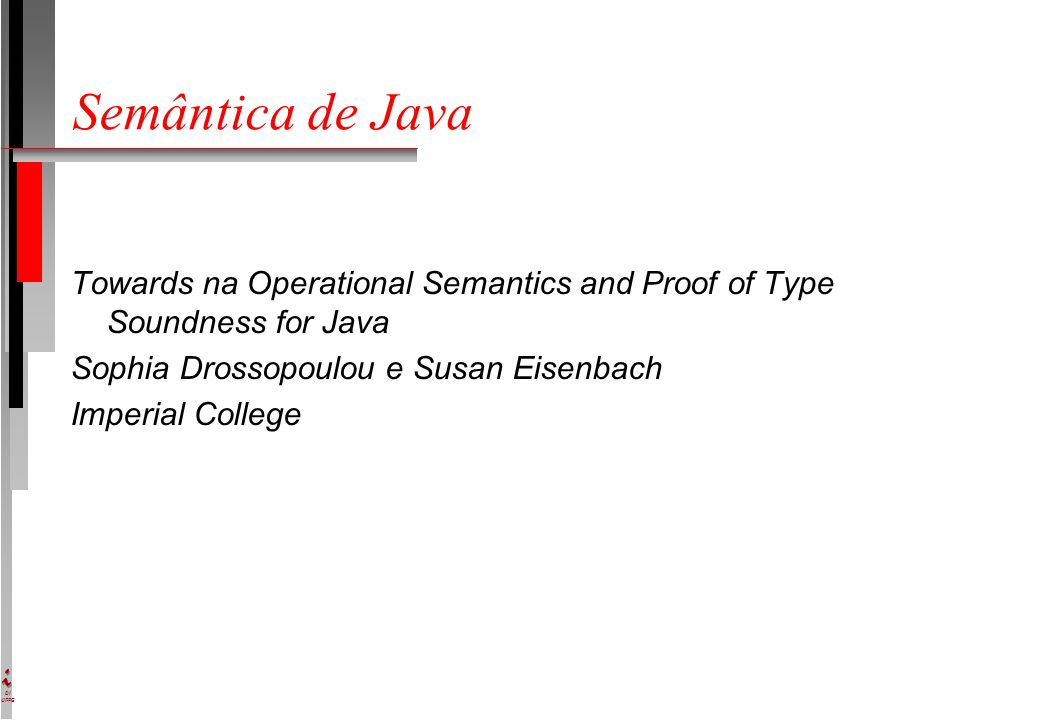 DI UFPE Semântica de Java Towards na Operational Semantics and Proof of Type Soundness for Java Sophia Drossopoulou e Susan Eisenbach Imperial College