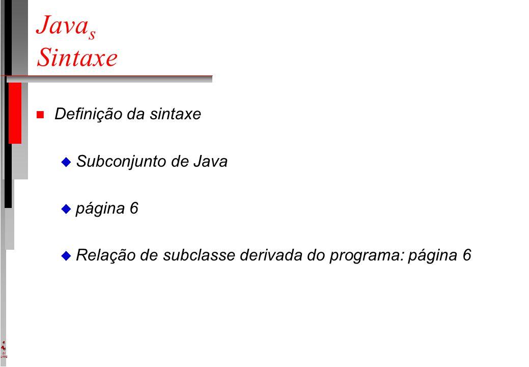 DI UFPE Java s Sintaxe n Definição da sintaxe u Subconjunto de Java u página 6 u Relação de subclasse derivada do programa: página 6