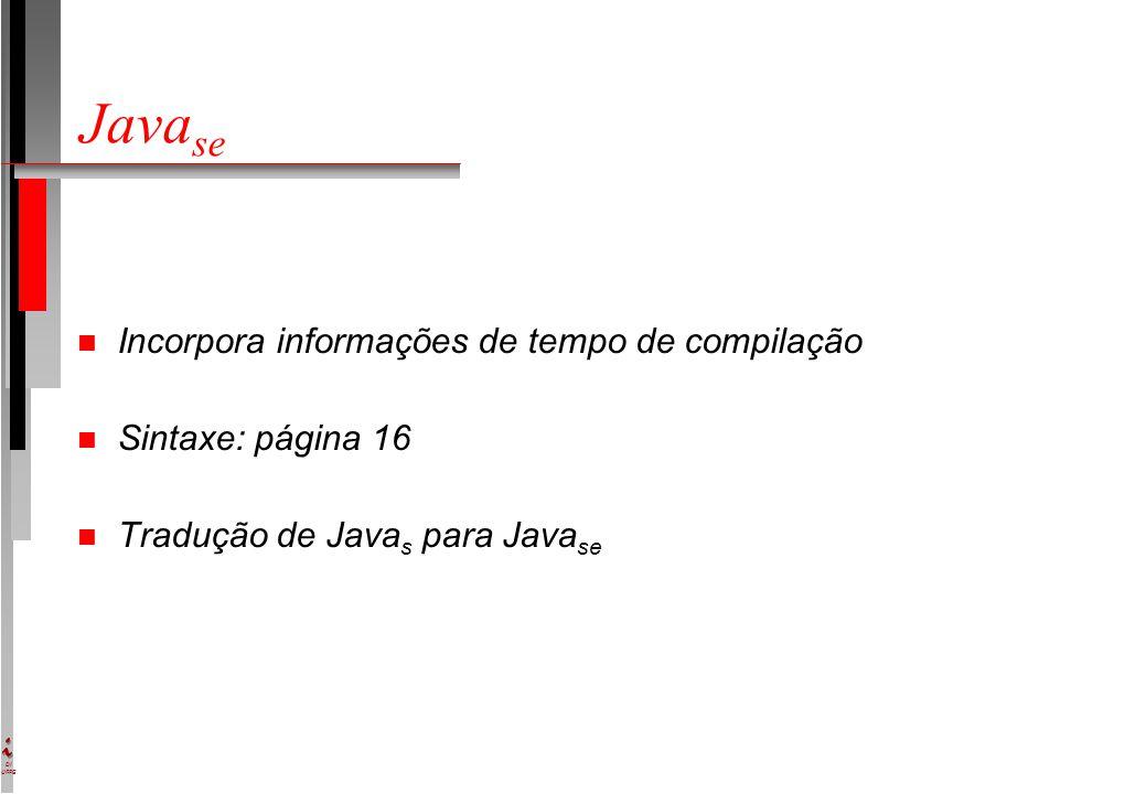 DI UFPE Java se n Incorpora informações de tempo de compilação n Sintaxe: página 16 n Tradução de Java s para Java se