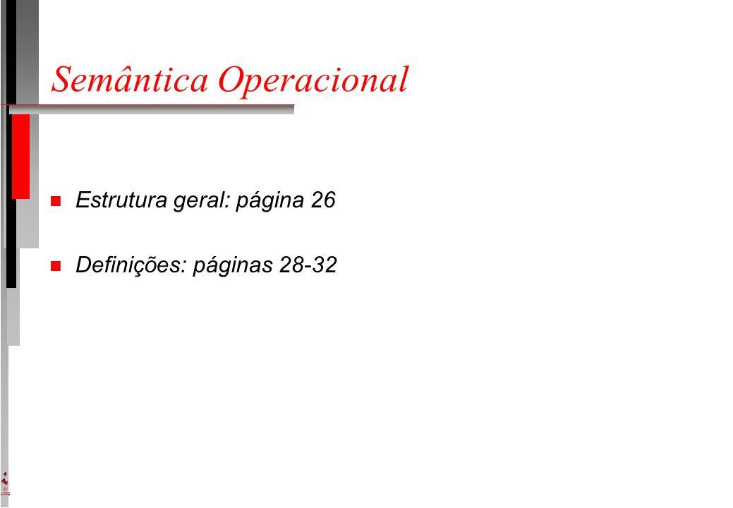 DI UFPE Semântica Operacional n Estrutura geral: página 26 n Definições: páginas 28-32