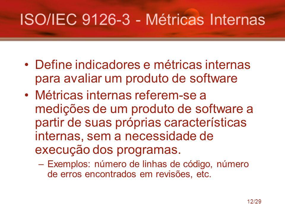 12/29 ISO/IEC 9126-3 - Métricas Internas Define indicadores e métricas internas para avaliar um produto de software Métricas internas referem-se a med