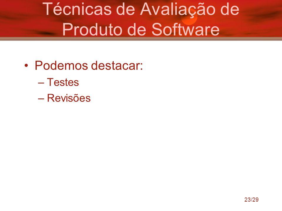 23/29 Técnicas de Avaliação de Produto de Software Podemos destacar: –Testes –Revisões