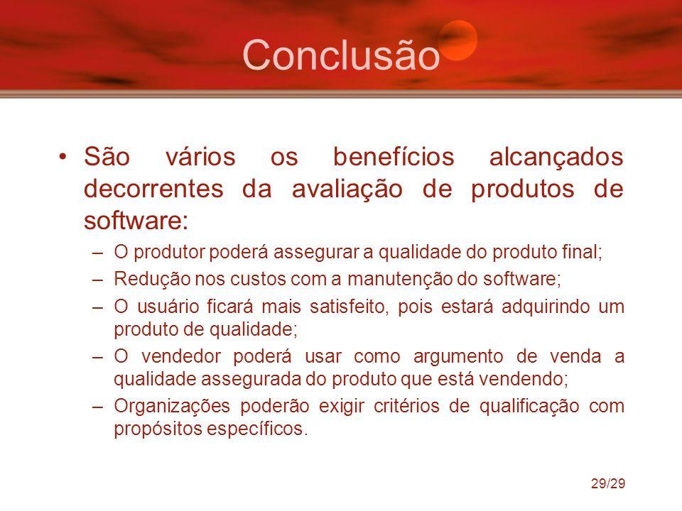 29/29 Conclusão São vários os benefícios alcançados decorrentes da avaliação de produtos de software: –O produtor poderá assegurar a qualidade do prod