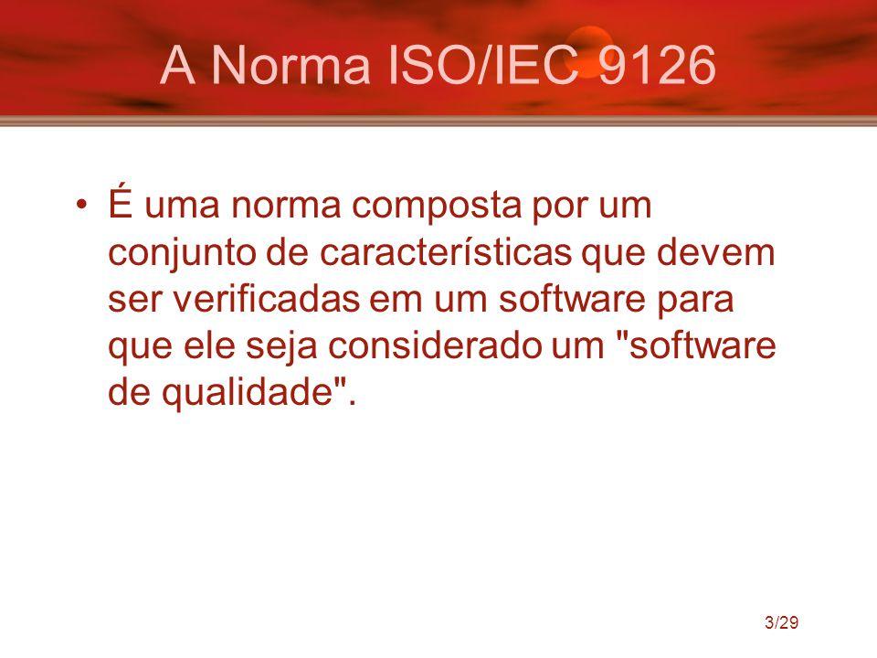 3/29 A Norma ISO/IEC 9126 É uma norma composta por um conjunto de características que devem ser verificadas em um software para que ele seja considera