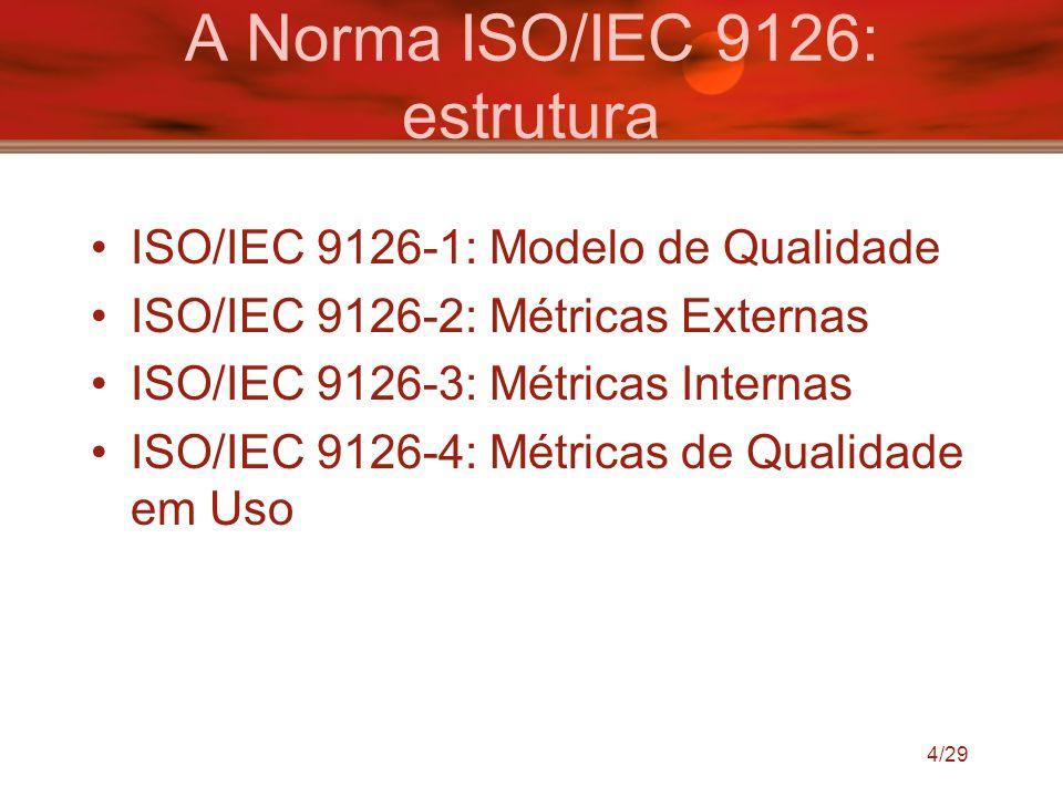4/29 A Norma ISO/IEC 9126: estrutura ISO/IEC 9126-1: Modelo de Qualidade ISO/IEC 9126-2: Métricas Externas ISO/IEC 9126-3: Métricas Internas ISO/IEC 9