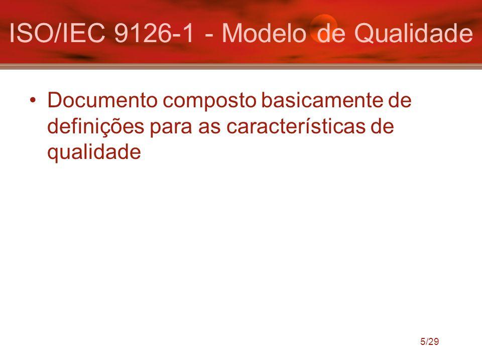 5/29 ISO/IEC 9126-1 - Modelo de Qualidade Documento composto basicamente de definições para as características de qualidade