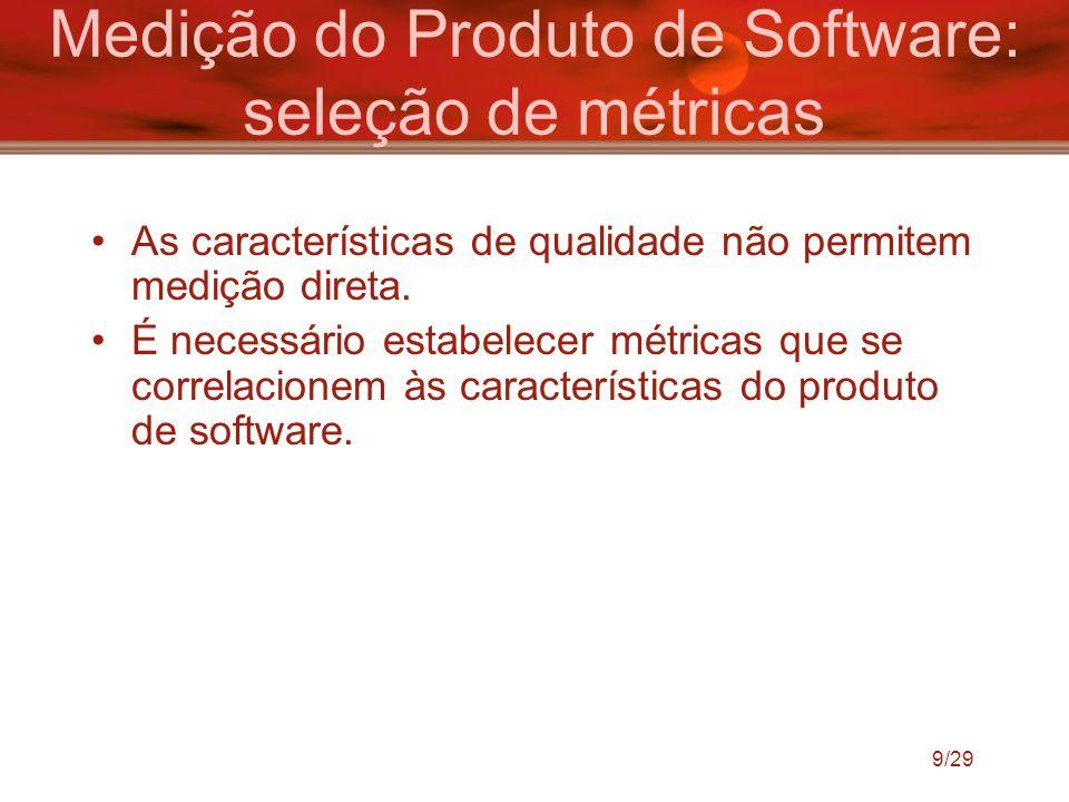 9/29 Medição do Produto de Software: seleção de métricas As características de qualidade não permitem medição direta. É necessário estabelecer métrica
