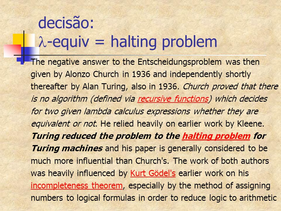 decisão: -equiv = halting problem The negative answer to the Entscheidungsproblem was then given by Alonzo Church in 1936 and independently shortly th