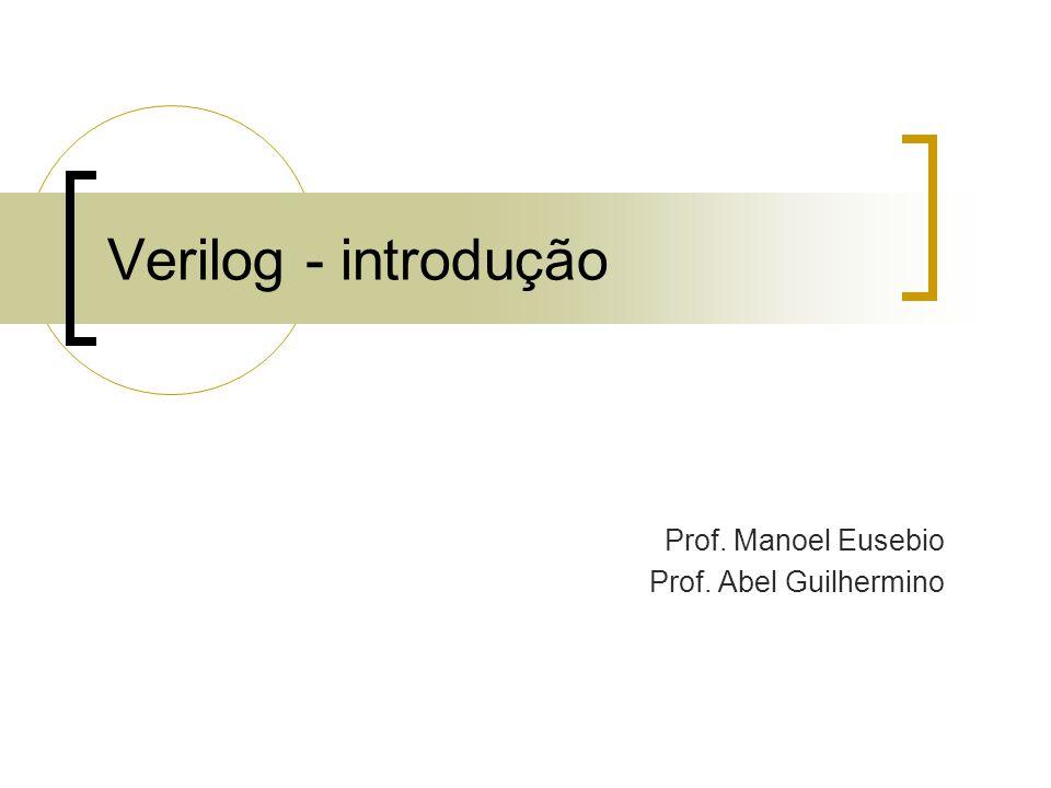 Verilog - introdução Prof. Manoel Eusebio Prof. Abel Guilhermino