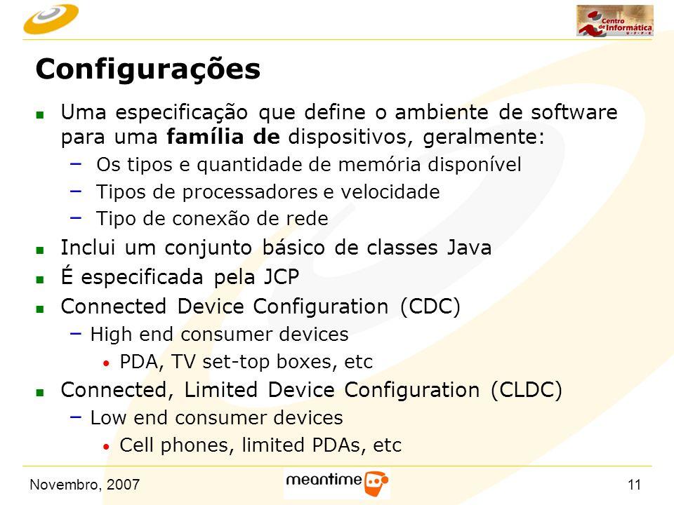 Novembro, 200711 Configurações n Uma especificação que define o ambiente de software para uma família de dispositivos, geralmente: – Os tipos e quanti