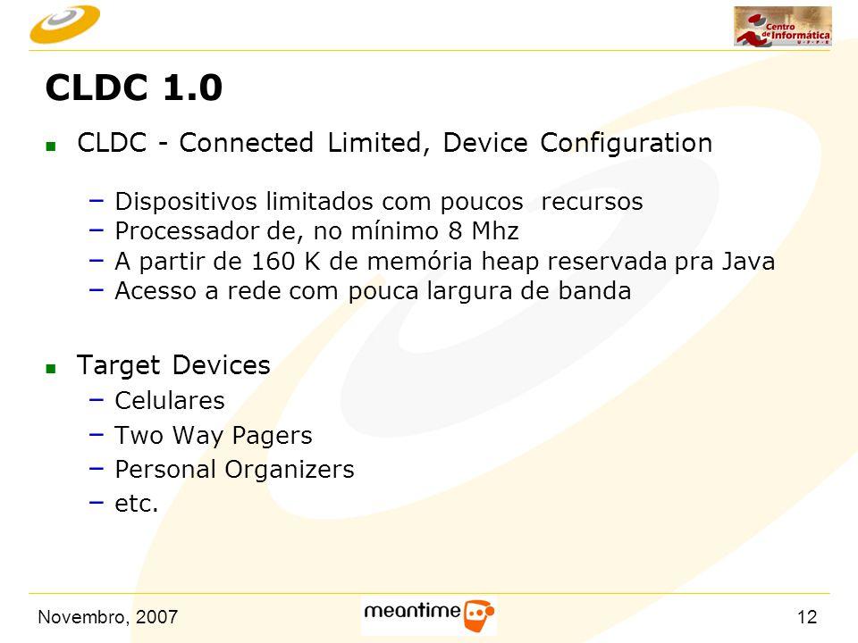 Novembro, 200712 CLDC 1.0 n CLDC - Connected Limited, Device Configuration – Dispositivos limitados com poucos recursos – Processador de, no mínimo 8