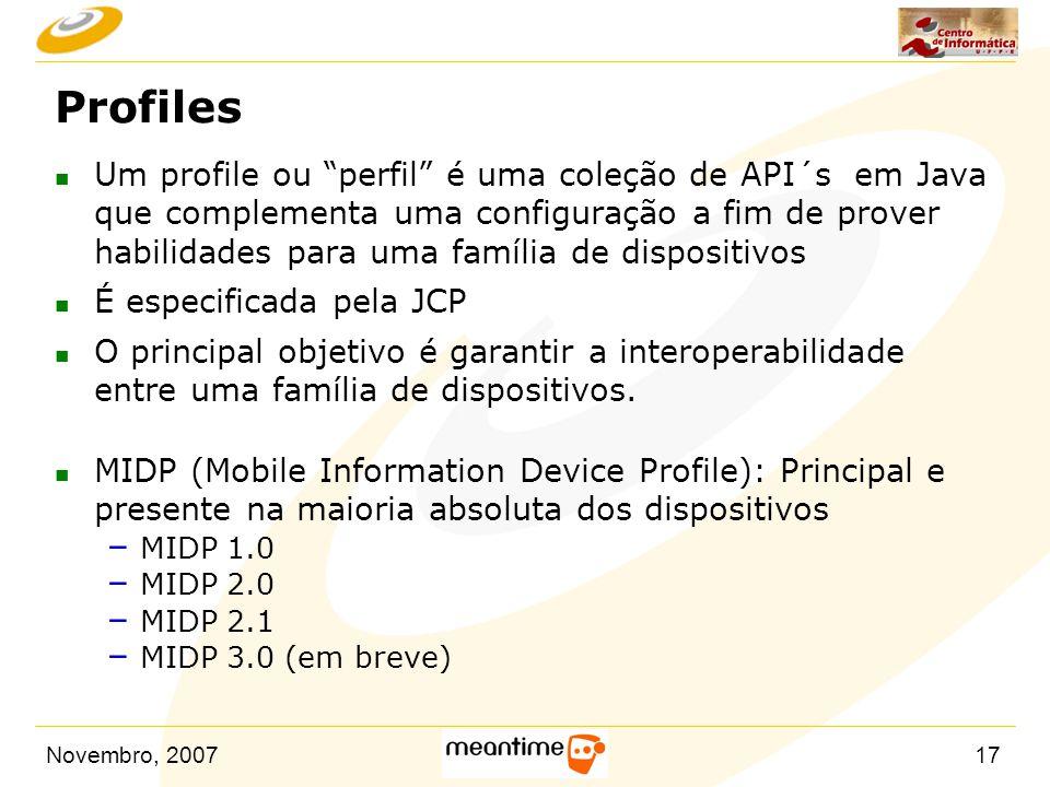 """Novembro, 200717 Profiles n Um profile ou """"perfil"""" é uma coleção de API´s em Java que complementa uma configuração a fim de prover habilidades para um"""