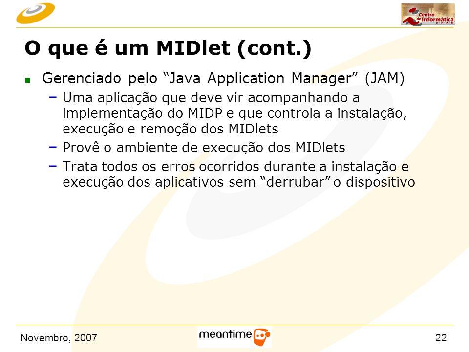 """Novembro, 200722 O que é um MIDlet (cont.) n Gerenciado pelo """"Java Application Manager"""" (JAM) – Uma aplicação que deve vir acompanhando a implementaçã"""