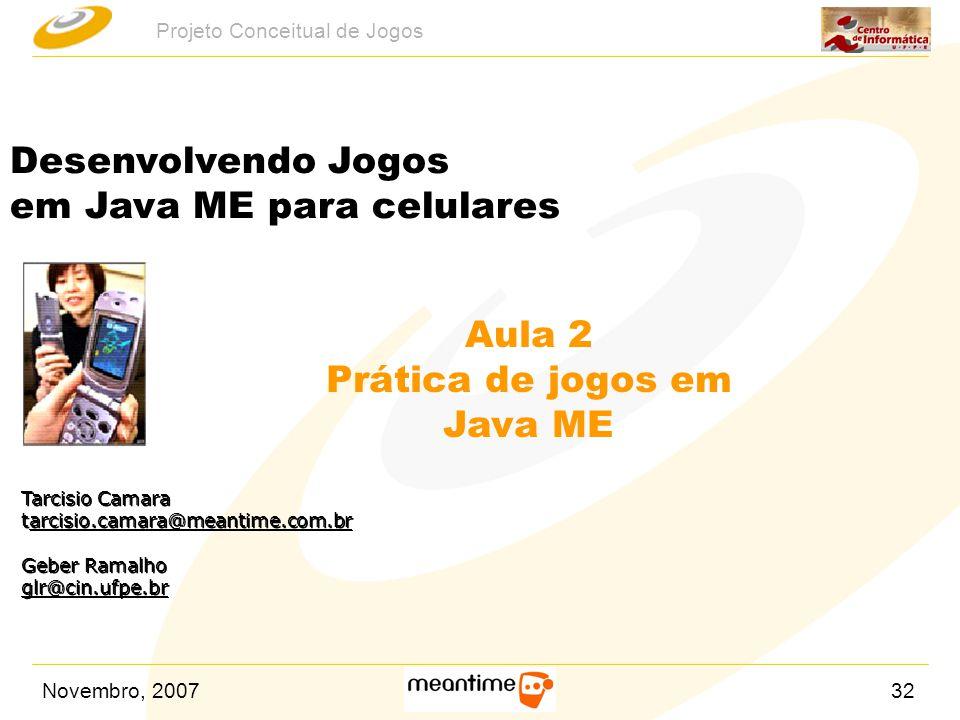 Novembro, 200732 Projeto Conceitual de Jogos Tarcisio Camara tarcisio.camara@meantime.com.brarcisio.camara@meantime.com.br Geber Ramalho glr@cin.ufpe.