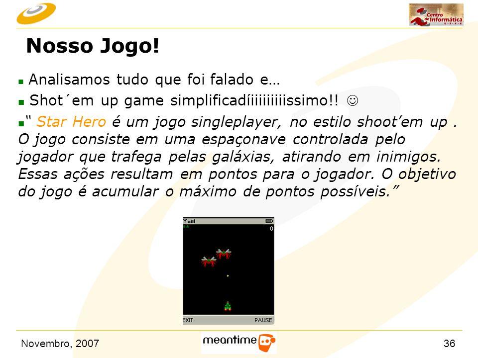 """Novembro, 200736 Nosso Jogo! n Analisamos tudo que foi falado e… n Shot´em up game simplificadíiiiiiiiiissimo!! n """" Star Hero é um jogo singleplayer,"""