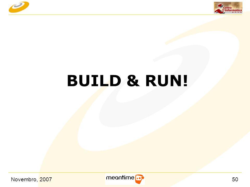Novembro, 200750 BUILD & RUN!