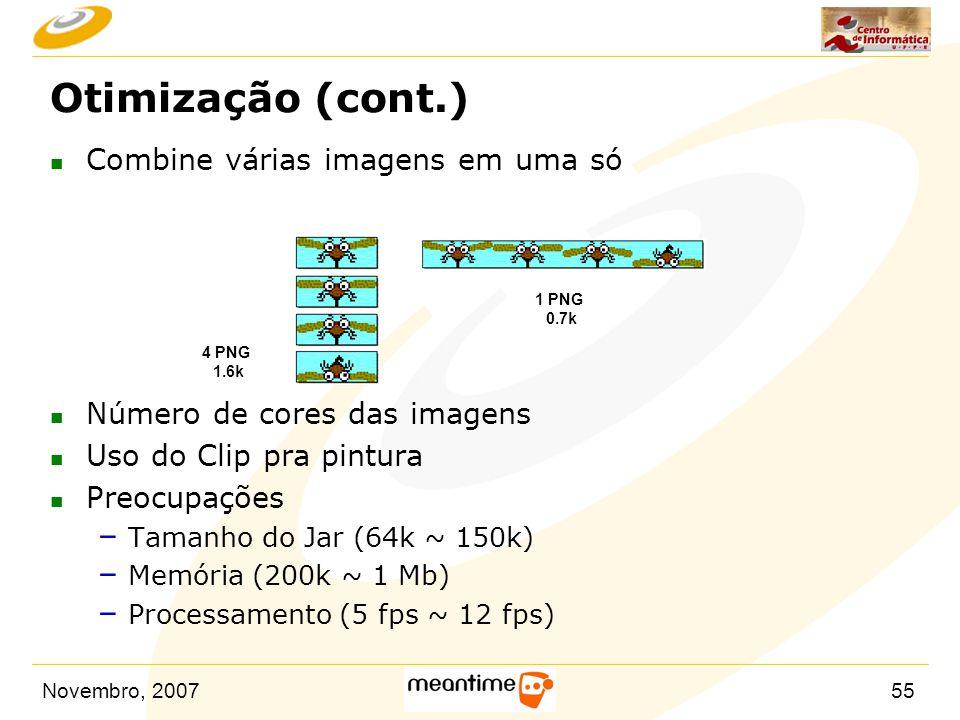 Novembro, 200755 Otimização (cont.) n Combine várias imagens em uma só n Número de cores das imagens n Uso do Clip pra pintura n Preocupações – Tamanh