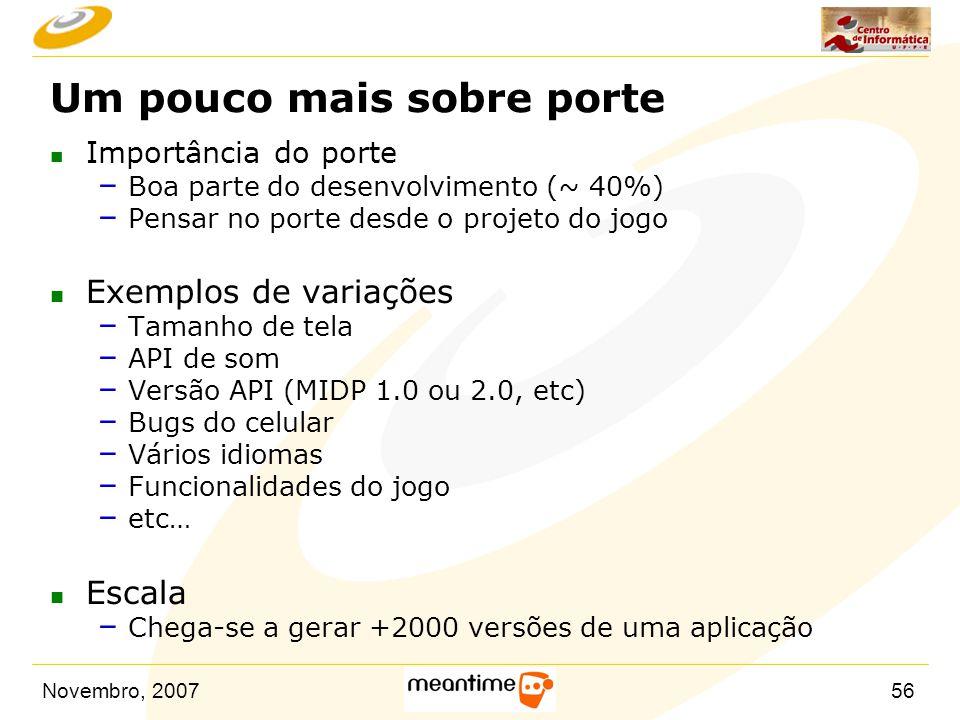 Novembro, 200756 Um pouco mais sobre porte n Importância do porte – Boa parte do desenvolvimento (~ 40%) – Pensar no porte desde o projeto do jogo n E