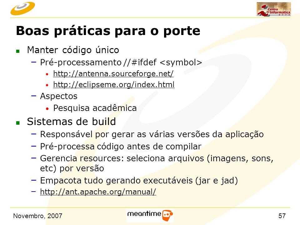 Novembro, 200757 Boas práticas para o porte n Manter código único – Pré-processamento //#ifdef  http://antenna.sourceforge.net/ http://antenna.source