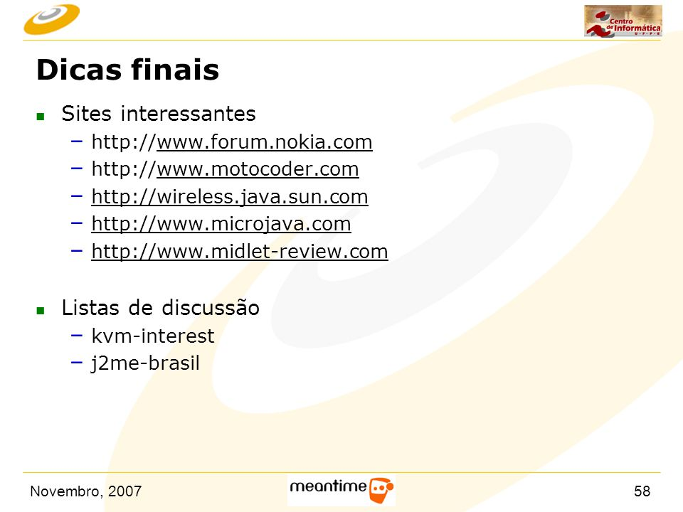 Novembro, 200758 Dicas finais n Sites interessantes – http://www.forum.nokia.comwww.forum.nokia.com – http://www.motocoder.comwww.motocoder.com – http