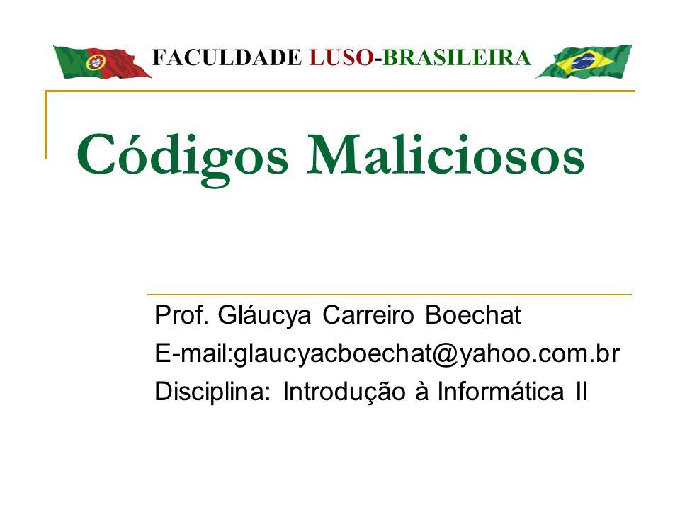 Códigos Maliciosos Prof. Gláucya Carreiro Boechat E-mail:glaucyacboechat@yahoo.com.br Disciplina: Introdução à Informática II