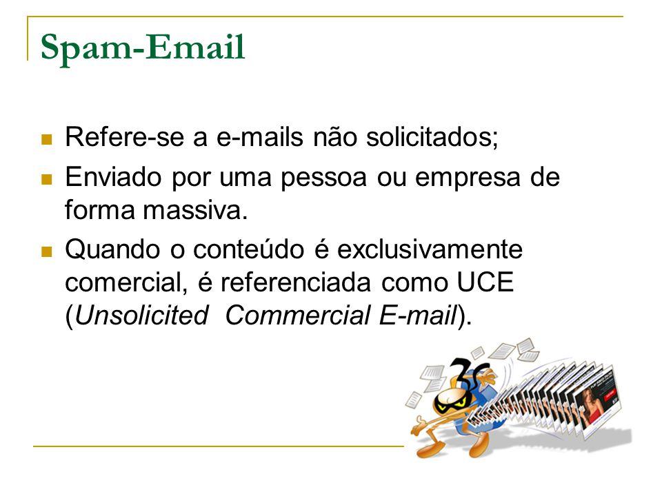 Spam-Email Refere-se a e-mails não solicitados; Enviado por uma pessoa ou empresa de forma massiva. Quando o conteúdo é exclusivamente comercial, é re