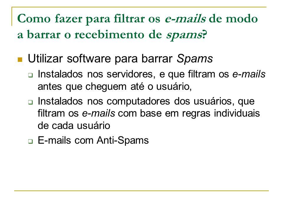Como fazer para filtrar os e-mails de modo a barrar o recebimento de spams? Utilizar software para barrar Spams  Instalados nos servidores, e que fil