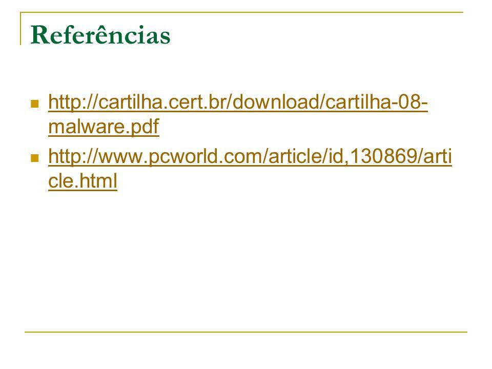 Referências http://cartilha.cert.br/download/cartilha-08- malware.pdf http://cartilha.cert.br/download/cartilha-08- malware.pdf http://www.pcworld.com/article/id,130869/arti cle.html http://www.pcworld.com/article/id,130869/arti cle.html