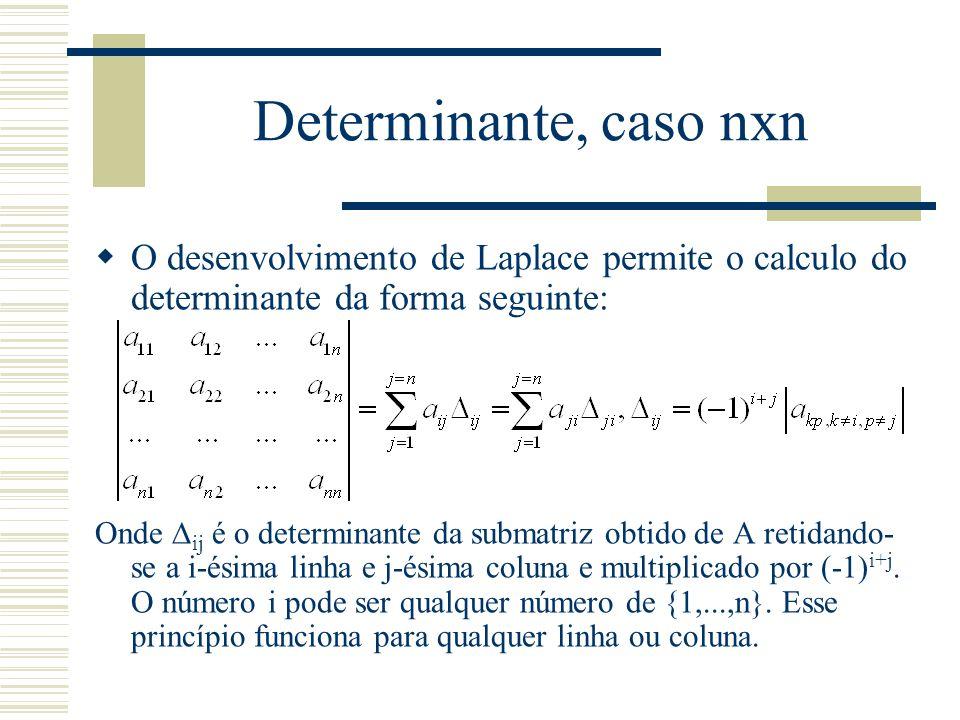  O desenvolvimento de Laplace permite o calculo do determinante da forma seguinte: Onde  ij é o determinante da submatriz obtido de A retidando- se