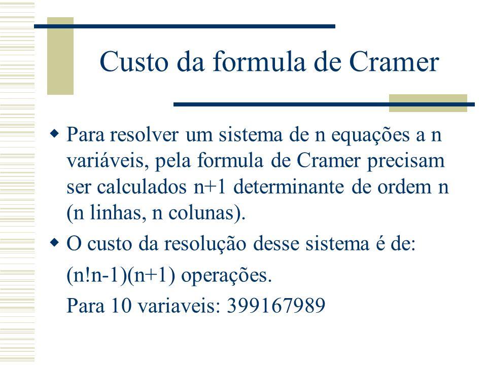 Custo da formula de Cramer  Para resolver um sistema de n equações a n variáveis, pela formula de Cramer precisam ser calculados n+1 determinante de