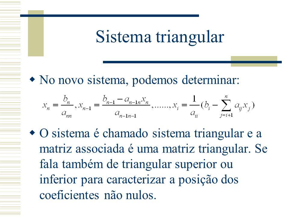 Sistema triangular  No novo sistema, podemos determinar:  O sistema é chamado sistema triangular e a matriz associada é uma matriz triangular. Se fa