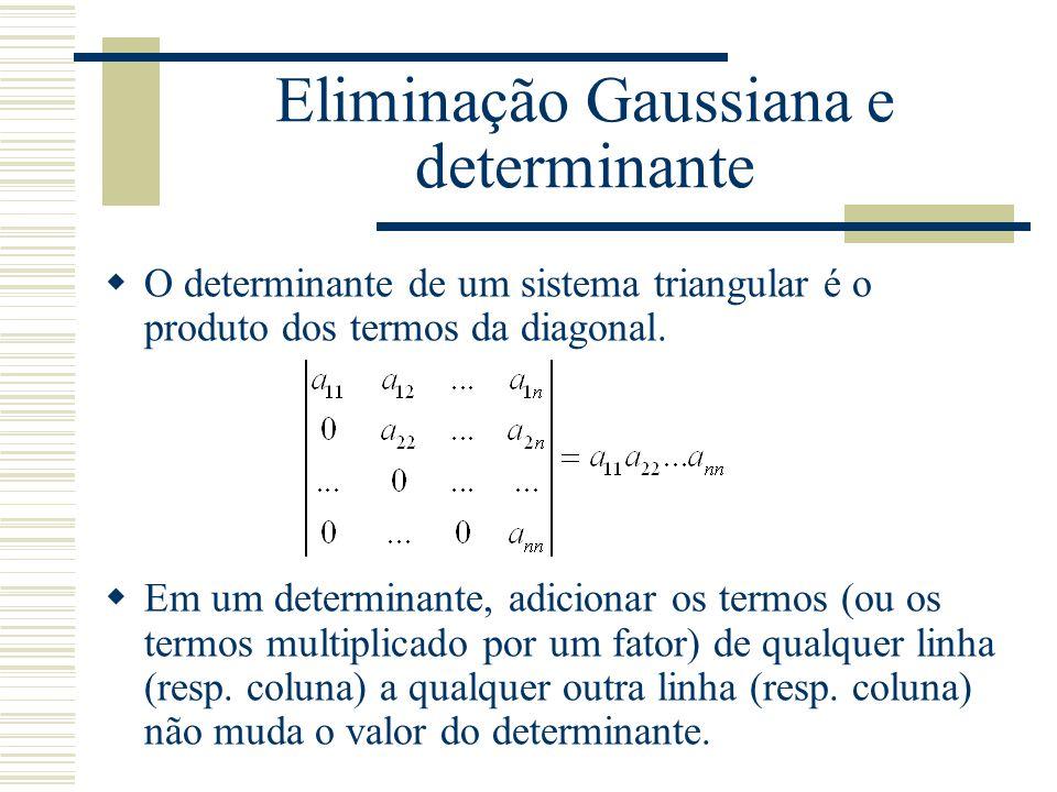 Eliminação Gaussiana e determinante  O determinante de um sistema triangular é o produto dos termos da diagonal.  Em um determinante, adicionar os t