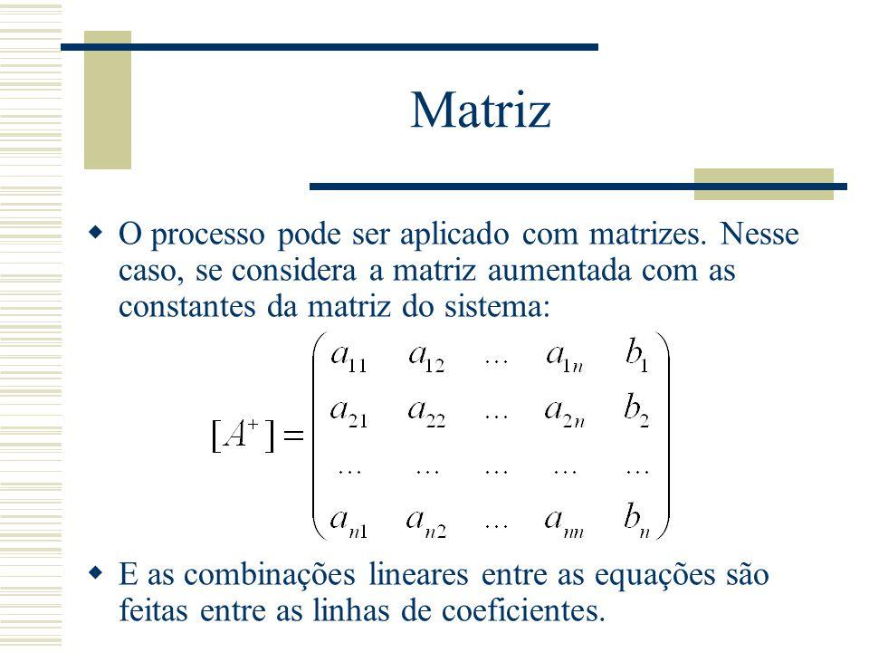 Matriz  O processo pode ser aplicado com matrizes. Nesse caso, se considera a matriz aumentada com as constantes da matriz do sistema:  E as combina