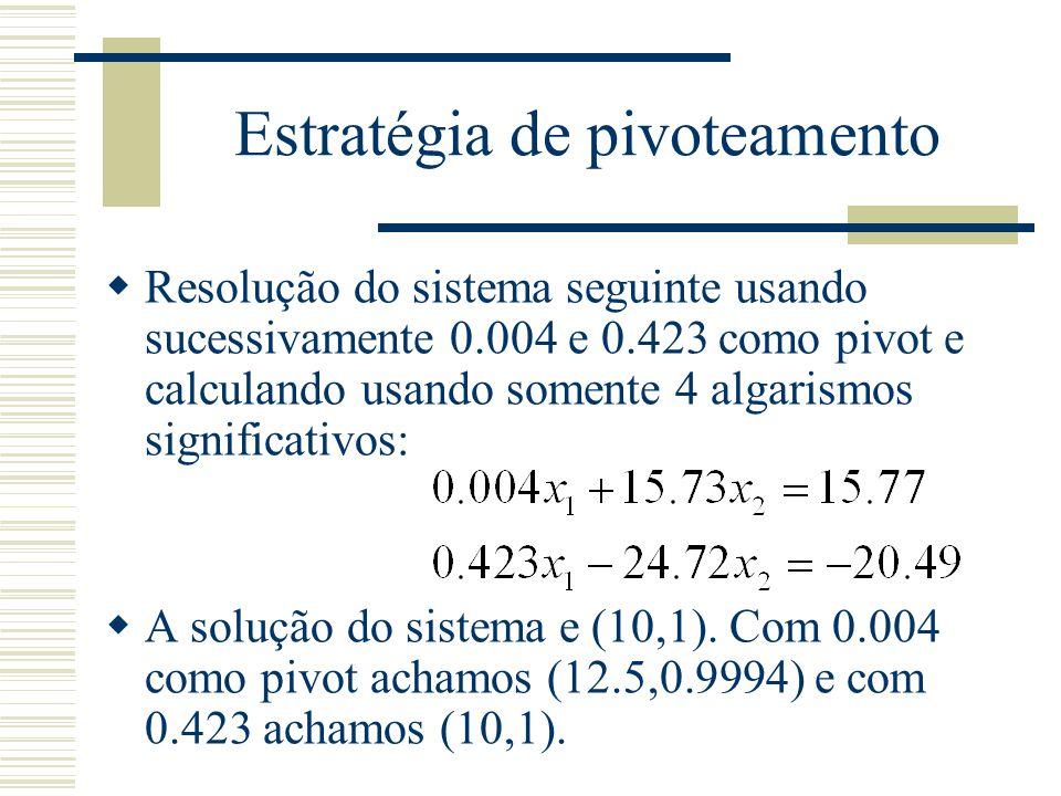 Estratégia de pivoteamento  Resolução do sistema seguinte usando sucessivamente 0.004 e 0.423 como pivot e calculando usando somente 4 algarismos sig