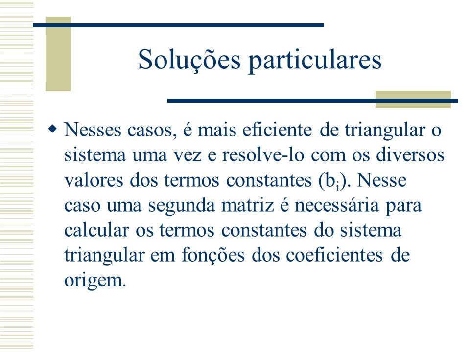 Soluções particulares  Nesses casos, é mais eficiente de triangular o sistema uma vez e resolve-lo com os diversos valores dos termos constantes (b i