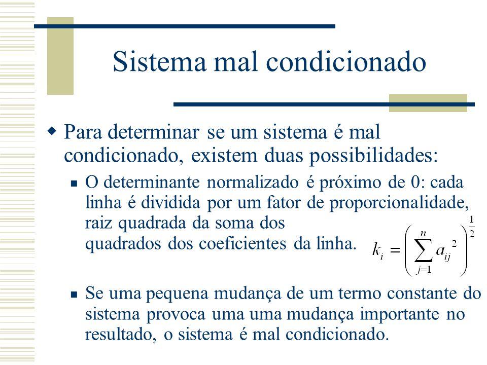 Sistema mal condicionado  Para determinar se um sistema é mal condicionado, existem duas possibilidades: O determinante normalizado é próximo de 0: c
