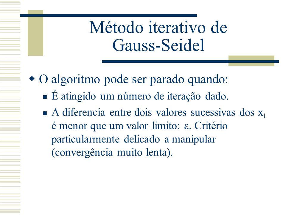 Método iterativo de Gauss-Seidel  O algoritmo pode ser parado quando: É atingido um número de iteração dado. A diferencia entre dois valores sucessiv