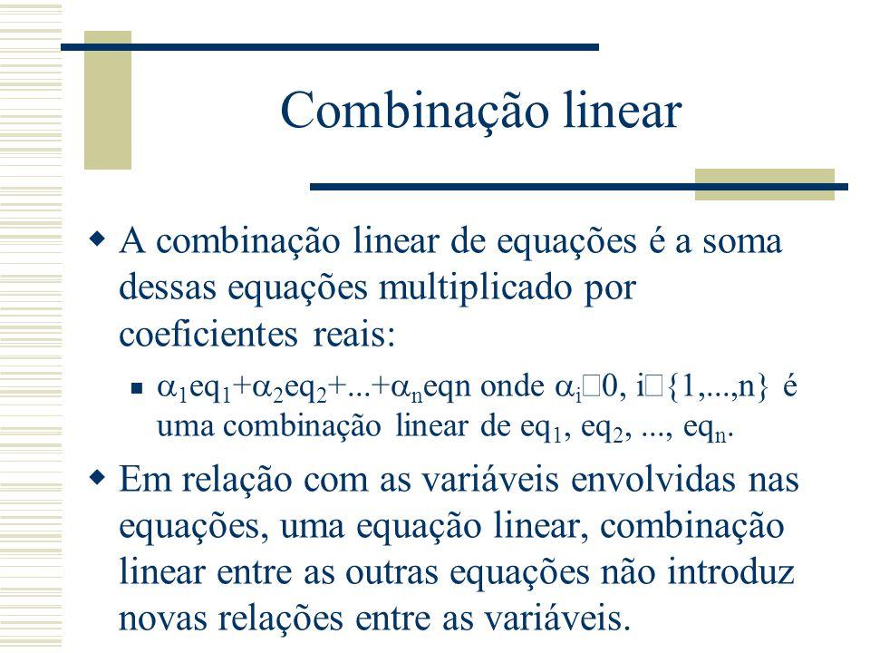 Combinação linear  A combinação linear de equações é a soma dessas equações multiplicado por coeficientes reais:  1 eq 1 +  2 eq 2 +...+  n eqn on