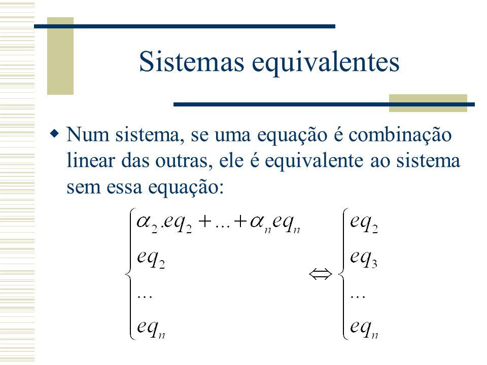 Sistemas equivalentes  Num sistema, se uma equação é combinação linear das outras, ele é equivalente ao sistema sem essa equação: