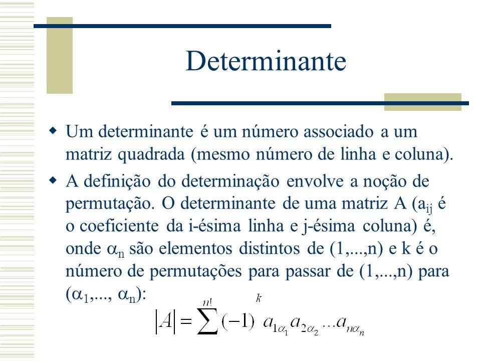 Determinante  Um determinante é um número associado a um matriz quadrada (mesmo número de linha e coluna).  A definição do determinação envolve a no
