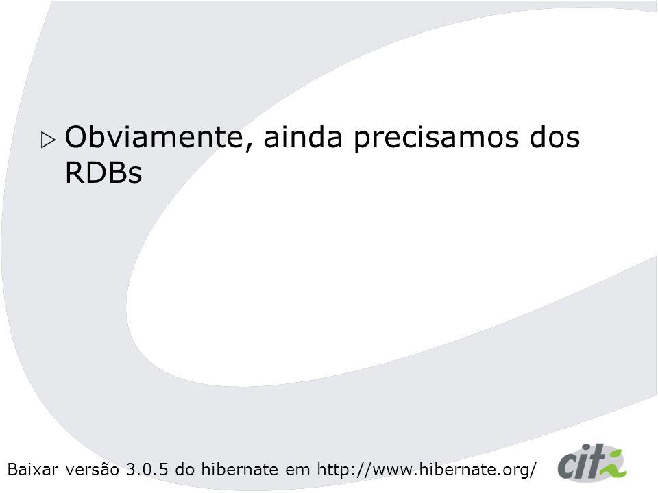 Baixar versão 3.0.5 do hibernate em http://www.hibernate.org/ Configuração XML <!DOCTYPE hibernate-configuration PUBLIC -//Hibernate/Hibernate Configuration DTD 3.0//EN http://hibernate.sourceforge.net/hibernate-configuration-3.0.dtd > org.hibernate.dialect.MySQLDialect org.gjt.mm.mysql.Driver root ftBBvEdiC jdbc:mysql://localhost/lockar hibernate.cfg.xml Configuration cfg = new Configuration().configure(); SessionFactory sessionFactory = cfg.buildSessionFactory();